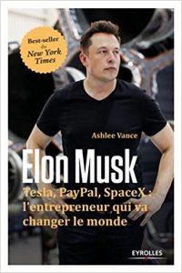 Ashlee Vance – Elon Musk : Tesla, Paypal, SpaceX, l'entrepreneur qui va changer le monde
