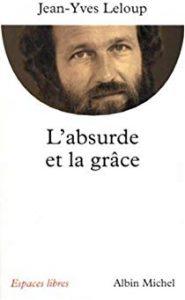 Jean-Yves Leloup - L'absurde et la grâce